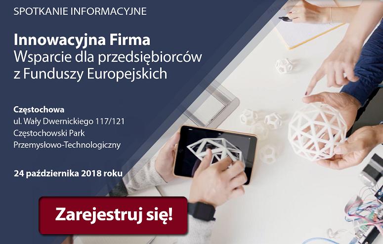 Innowacyjna firma. Wsparcie dla przedsiębiorców z Funduszy Europejskich – spotkanie informacyjne w Częstochowie